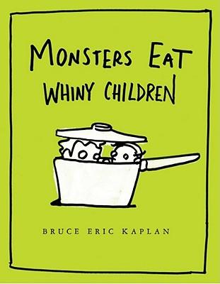 Monsters Eat Whiny Children By Kaplan, Bruce Eric/ Kaplan, Bruce Eric (ILT)